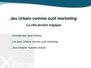 Jeu Urbain comme outil marketing La ville devient magique _ Concept des Jeux Urbains