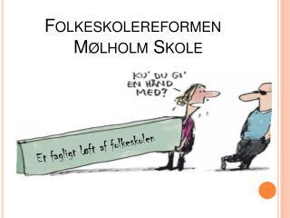 Folkeskolereformen Mølholm Skole