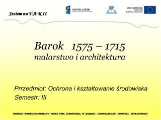 Barok   1575 – 1715 malarstwo i architektura