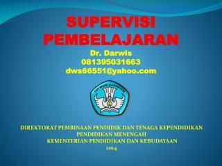 SUPERVISI  PEMBELAJARAN Dr .  Darwis  081395031663 dws66551@yahoo