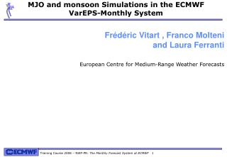 MJO and monsoon Simulations in the ECMWF VarEPS-Monthly System