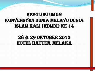 RESOLUSI UMUM   Konvensyen dunia melayu dunia islam kali (kdmdi) ke 14 28 & 29 oktober 2013
