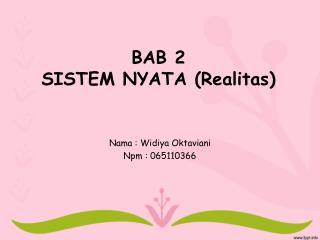 BAB 2 SISTEM NYATA ( Realitas )