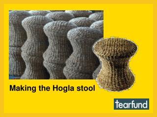 Making the Hogla stool