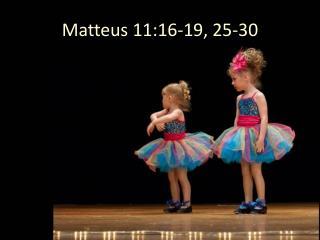 Matteus 11:16-19, 25-30