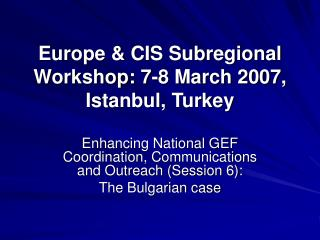 Europe & CIS Subregional Workshop: 7-8 March 2007, Istanbul, Turkey