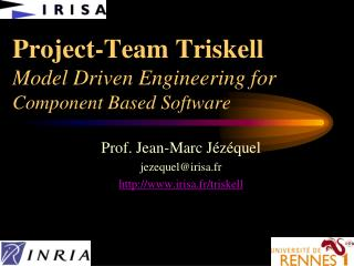 Project-Team Triskell Model Driven Engineering for   Component Based Software