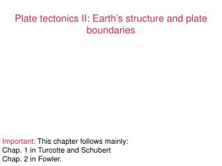 Plate tectonics II: Earth ' s structure and plate boundaries