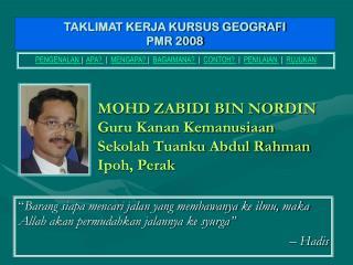 MOHD ZABIDI BIN NORDIN Guru Kanan Kemanusiaan Sekolah Tuanku Abdul Rahman Ipoh, Perak
