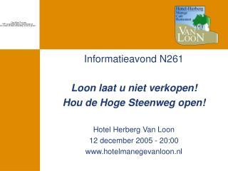 Informatieavond N261 Loon laat u niet verkopen! Hou de Hoge Steenweg open! Hotel Herberg Van Loon