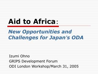 Aid to Africa ?? New Opportunities and Challenges for Japan � s ODA
