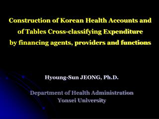 Hyoung-Sun JEONG, Ph.D. Department of Health Administration Yonsei University