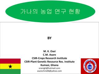 BY M. K. Osei C.M. Asare CSIR-Crops Research Institute CSIR-Plant Genetic Resource Res. Institute