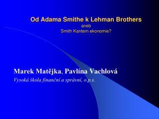 Od Adama Smithe k Lehman Brothers aneb  Smith Kantem ekonomie?