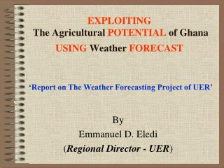 EXPLOITING  The Agricultural  POTENTIAL  of Ghana  USING  Weather  FORECAST