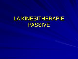 LA KINESITHERAPIE PASSIVE