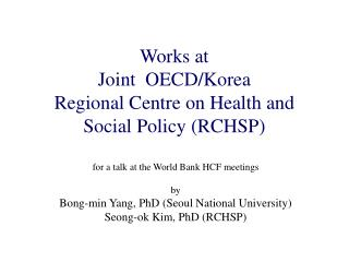 Works at Joint  OECD/Korea  Regional Centre on Health and Social Policy (RCHSP)