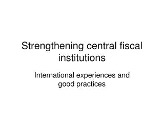 Strengthening central fiscal institutions