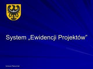 """System """"Ewidencji Projektów"""""""