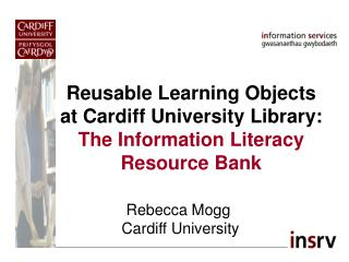 Reusable Learning Objects at Cardiff University Library: The Information Literacy Resource Bank