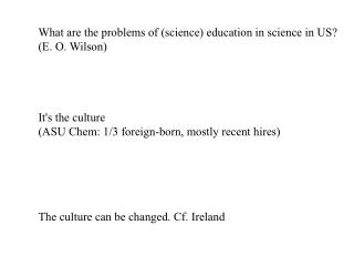 What are the problems of (science) education in science in US? (E. O. Wilson) It's the culture