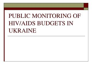 PUBLIC MONITORING OF HIV/AIDS BUDGETS IN UKRAINE
