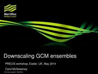 Downscaling GCM ensembles