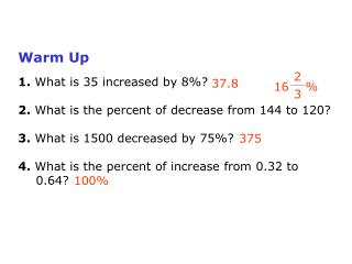 Warm Up 1. What is 35 increased by 8%? 2.  What is the percent of decrease from 144 to 120?