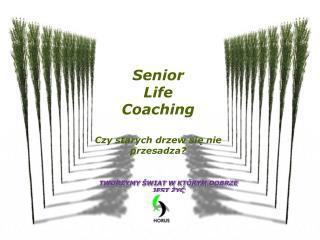 Senior  Life  Coaching Czy  starych drzew się nie  przesadza?