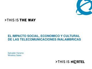 EL IMPACTO SOCIAL, ECONOMICO Y CULTURAL DE LAS TELECOMUNICACIONES INALAMBRICAS