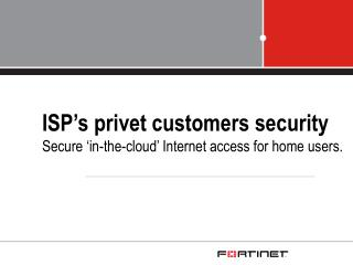 ISP's privet customers security Secure 'in-the-cloud' Internet access for home users.