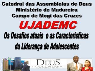 Catedral das Assembleias de Deus Ministério de Madureira Campo de Mogi das Cruzes
