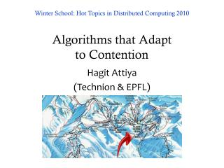 Winter School: Hot Topics in Distributed Computing 2010 Algorithms that Adapt  to Contention
