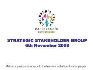 STRATEGIC STAKEHOLDER GROUP 6th November 2008