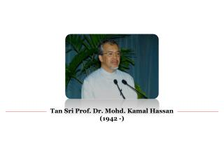 Tan Sri Prof. Dr. Mohd. Kamal Hassan (1942 -)
