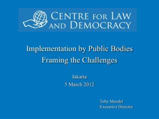 Implementation by Public Bodies Framing the Challenges Jakarta 5 March 2012