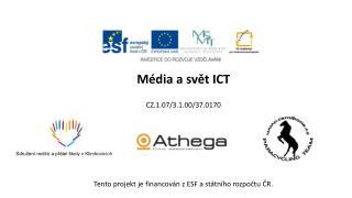 Média  a svět ICT CZ.1.07/3.1.00/37.0170 Tento projekt je financován z ESF a státního rozpočtu ČR.