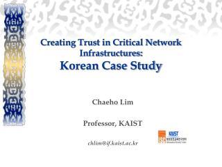 Creating Trust in Critical Network Infrastructures: Korean Case Study
