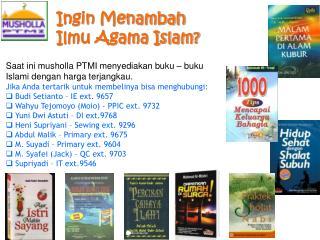 Saat ini musholla PTMI menyediakan buku – buku Islami dengan harga terjangkau.