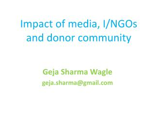Impact of media, I/NGOs and donor community