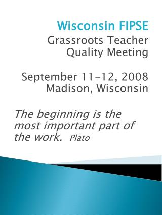 Wisconsin FIPSE Grassroots Teacher Quality Meeting September 11-12, 2008    Madison, Wisconsin