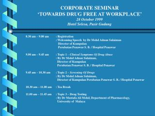 CORPORATE SEMINAR 'TOWARDS DRUG FREE AT WORKPLACE'  28 October 1999 Hotel Selesa, Pasir Gudang