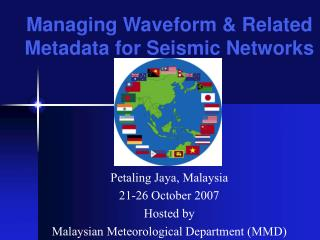 Petaling Jaya, Malaysia 21-26 October 2007 Hosted by  Malaysian Meteorological Department (MMD)