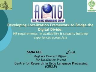 SANA GUL			 ثناء  گل Regional Research Officer, PAN Localization Project