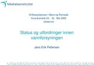 Status og utfordringer innen vannforsyningen Jens Erik Pettersen