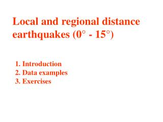 Local and regional distance  earthquakes (0° - 15°)