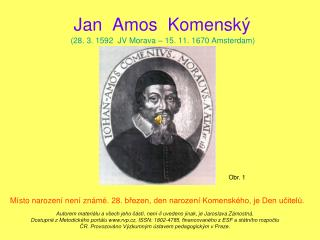 Jan  Amos  Komenský (28. 3. 1592  JV Morava – 15. 11. 1670 Amsterdam)