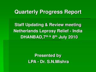 Quarterly Progress Report Staff Updating & Review meeting Netherlands Leprosy Relief - India