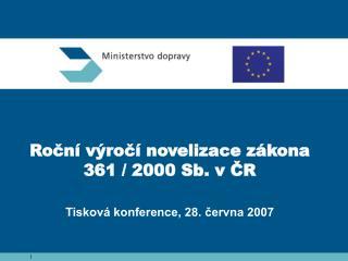 Roční výročí novelizace zákona 361 / 2000 Sb. v ČR Tisková konference, 28. června 2007