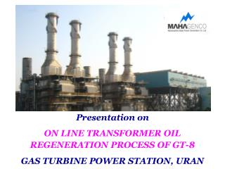 Presentation on  ON LINE TRANSFORMER OIL REGENERATION PROCESS OF GT-8